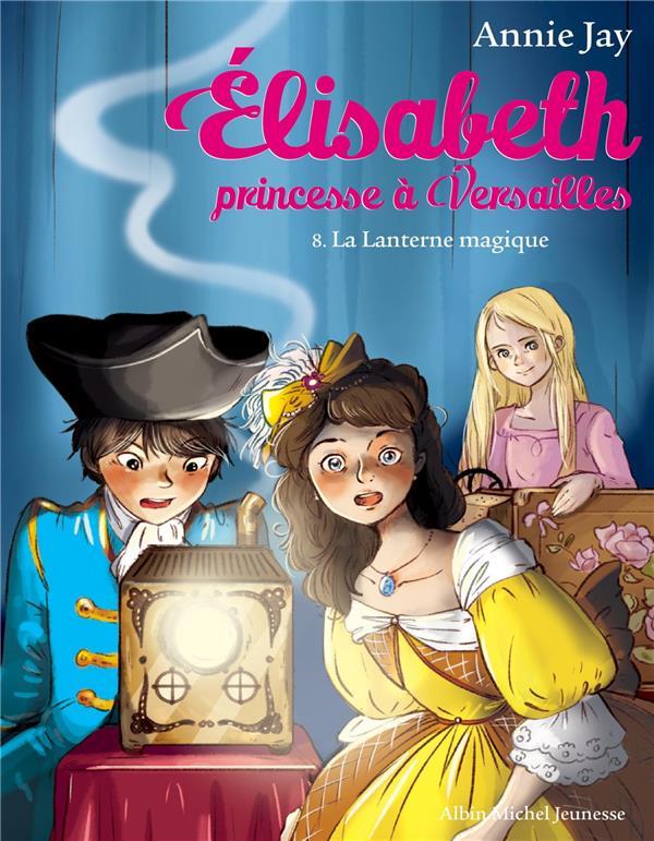 Elisabeth, princesse à Versailles T.8 ; la lanterne magique