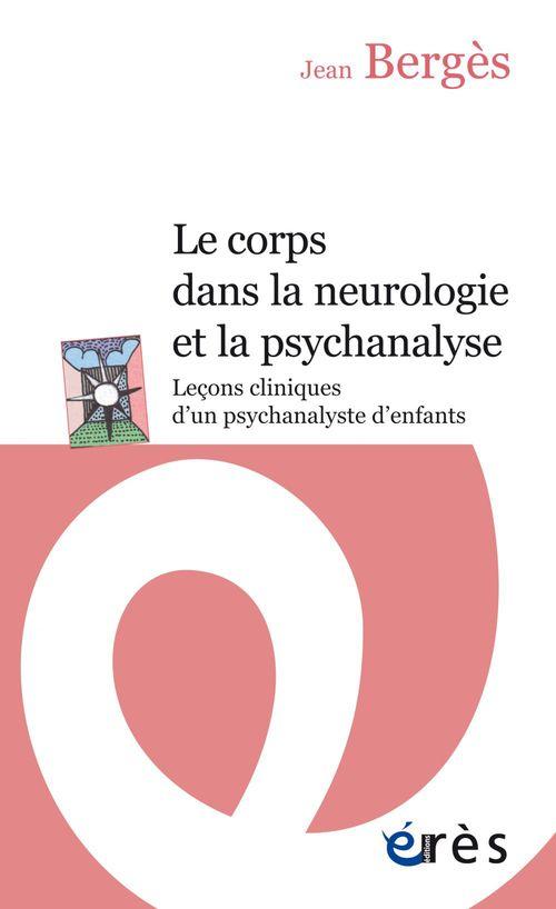 Jean BERGES Le corps dans la neurologie et la psychanalyse (NE)