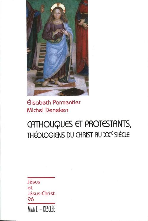 Michel Deneken Catholiques et protestants, théologiens du Christ au XXe siècle