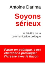 Soyons srieux ; le thtre de la communication politique