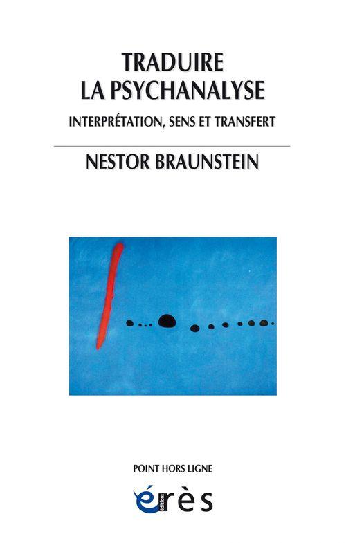 Nestor BRAUNSTEIN Traduire la psychanalyse