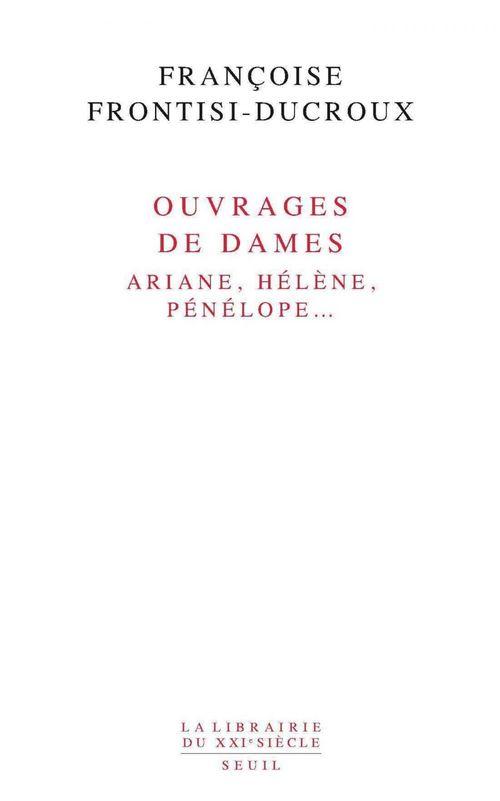 Ouvrages de dames. Ariane, Hélène, Pénélope...