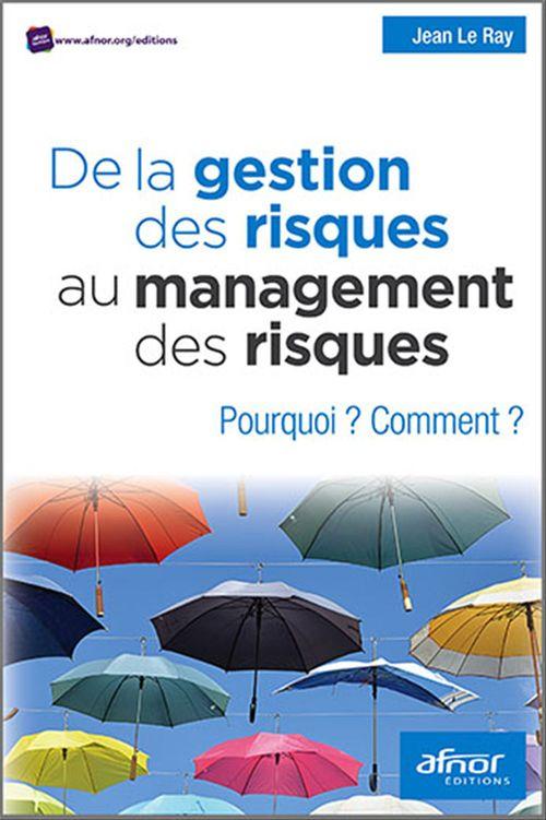 Jean Le Ray De la gestion des risques au management des risques