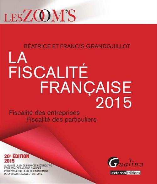 Francis Grandguillot Les Zoom's. La Fiscalité française 2015 - 20e édition