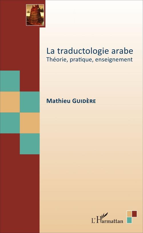 La traductologie arabe ; théorie, pratique, enseignement