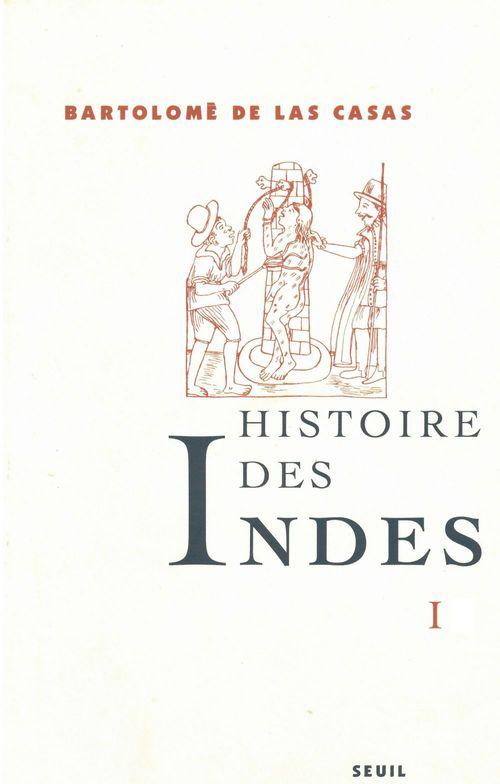 Fray Bartolomé de Las Casas Histoire des Indes I