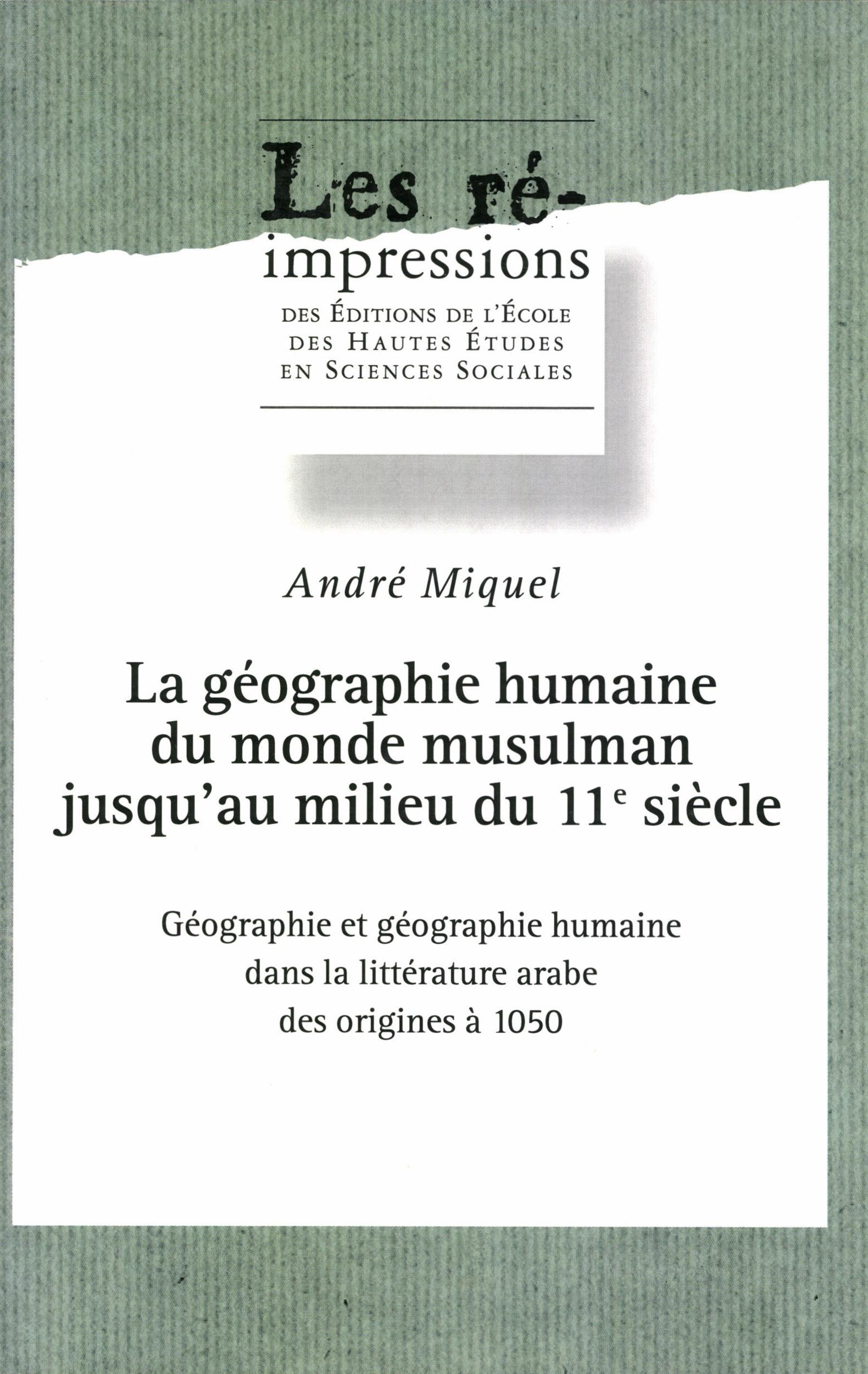 André Miquel La géographie humaine du monde musulman jusqu´au milieu du 11esiècle. Tome1