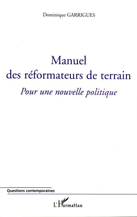 Manuel Des Reformateurs De Terrain ; Pour Une Nouvelle Politique