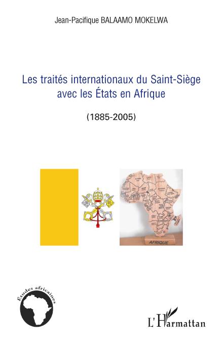 Jean-Pacifique Balaamo Mokelwa Les traités internationaux du Saint-Siège avec les Etats en Afrique 1885-2005
