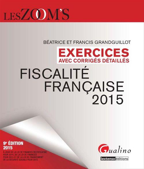 Francis Grandguillot Les Zoom's. Exercices avec corrigés détaillés - Fiscalité française 2015 - 9e édition