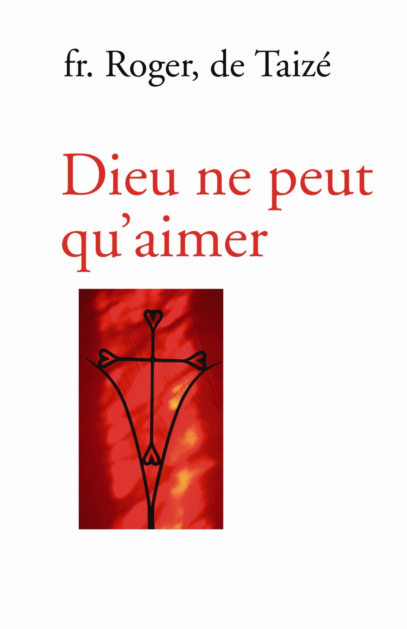 Frère Roger De Taizé Dieu ne peut qu´aimer