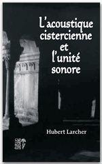 Hubert Larcher L'acoustique cistercienne et l'unité sonore