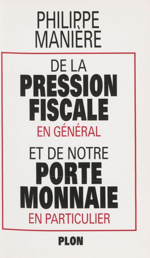 Philippe Manière De la pression fiscale en général et de notre porte-monnaie en particulier