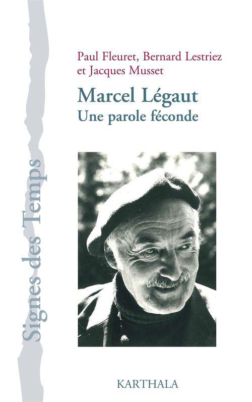 Bernard Lestriez Paul Fleuret Marcel Légaut : Une parole féconde
