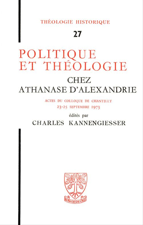 Charles Kannengiesser Politique et théologie chez Athanase d´Alexandrie