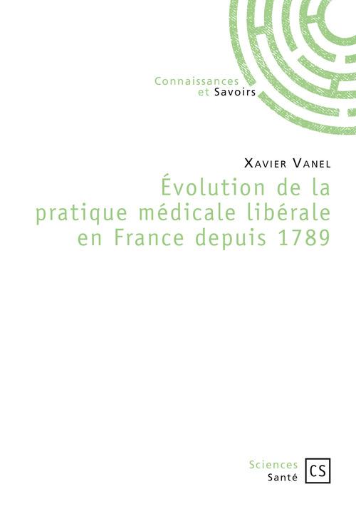 Xavier Vanel Évolution de la pratique médicale libérale en France depuis 1789