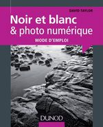 Noir et blanc & photo numrique : mode d'emploi