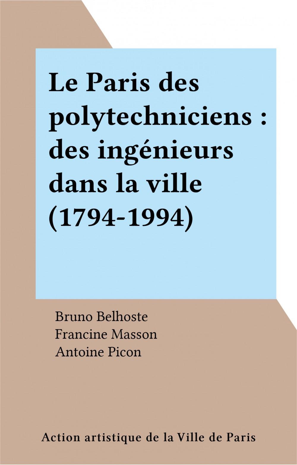 Le Paris des polytechniciens : des ingénieurs dans la ville (1794-1994)