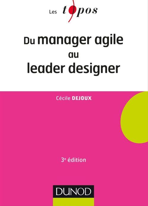 Cécile Dejoux Du manager agile au leader designer - 3e éd.