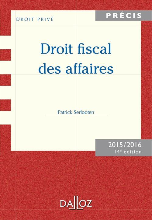 Patrick Serlooten Droit fiscal des affaires. Edition 2015/2016