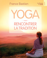 Yoga ; rencontrer la tradition