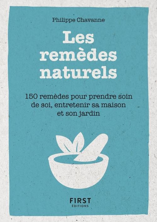 Philippe CHAVANNE Petit Livre de - Les remèdes au naturels - 150 remèdes pour prendre soin de soi, entretenir sa maison et son jardin