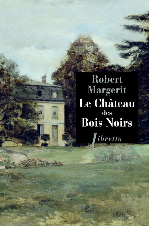 Robert Margerit Le château des bois noirs
