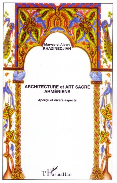 Albert Khazinedjian Maryse Khazinedjian Architecture et art sacré arméniens ; aperçu et divers aspects