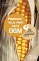 Pourrons-nous vivre sans OGM ? 60 cl�s pour comprendre les biotechnologies v�g�tales