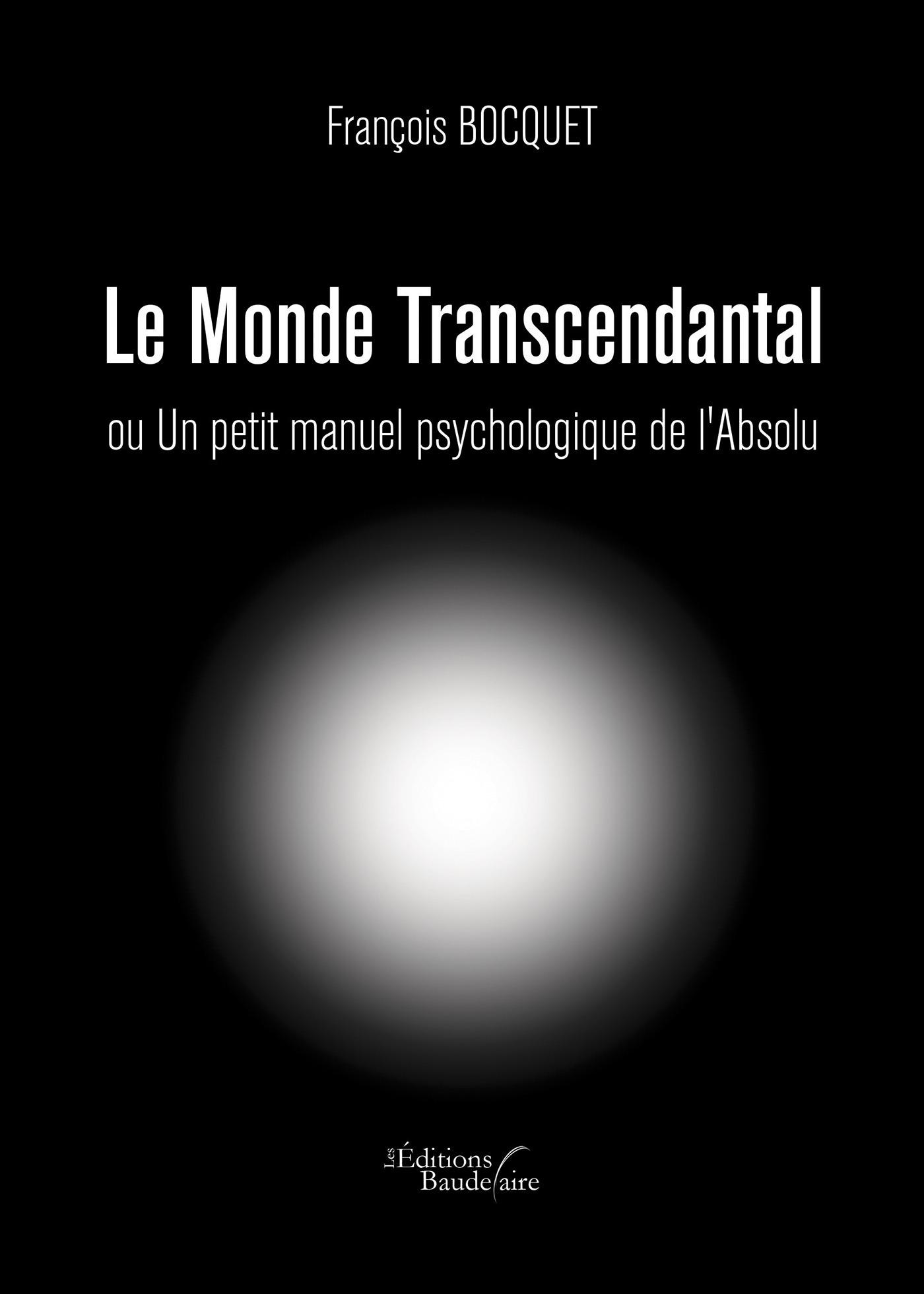 François Bocquet Le Monde Transcendantal ou Un petit manuel psychologique de l'Absolu