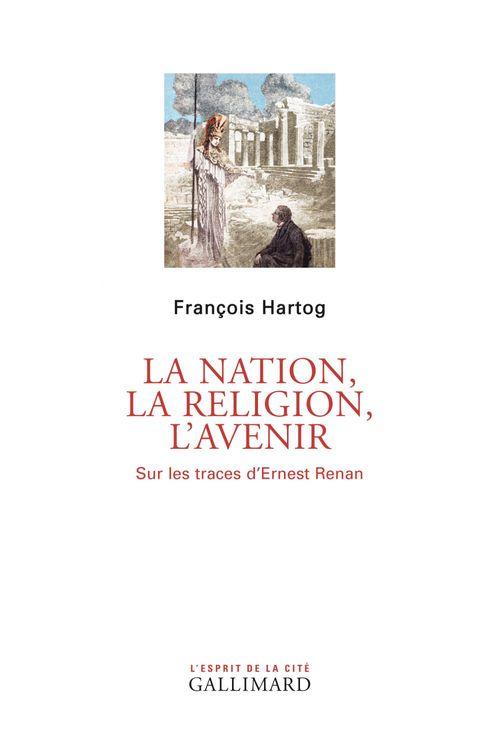 La nation, la religion, l'avenir ; sur les traces d'Ernest Renan