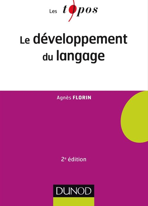 Agnès Florin Le développement du langage - 2e éd.