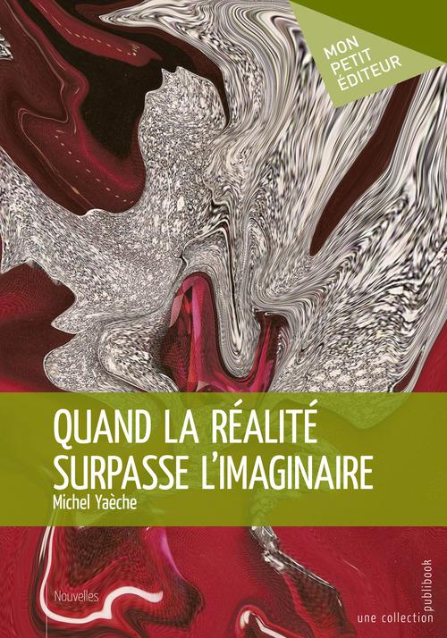 Michel Yaèche Quand la réalité surpasse l'imaginaire