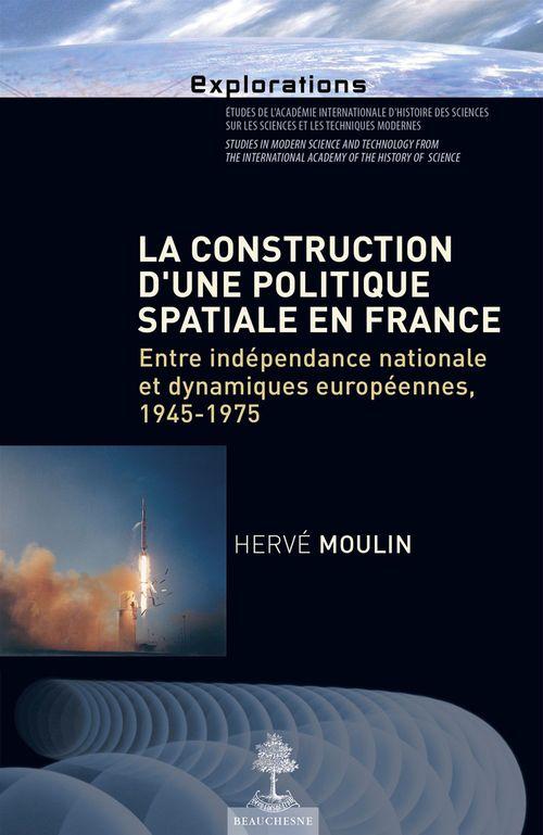 Hervé Moulin La construction d'une politique spatiale en France