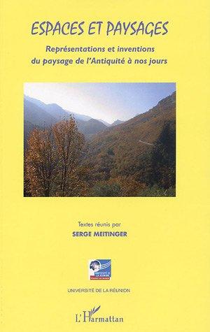 Serge Meitinger Espaces et paysages ; représentations et inventions du paysage de l'antiquité à nos jours