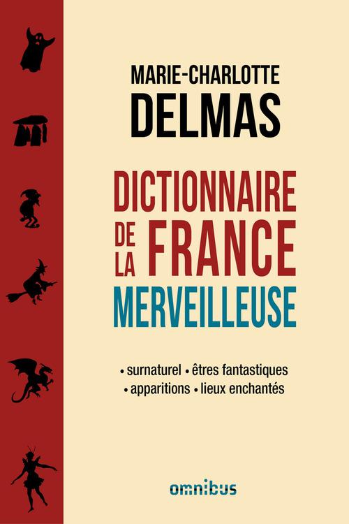 Marie-Charlotte DELMAS Dictionnaire de la France merveilleuse