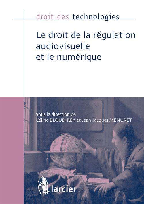 Jean-Jacques Menuret Le droit de la régulation audiovisuelle et le numérique
