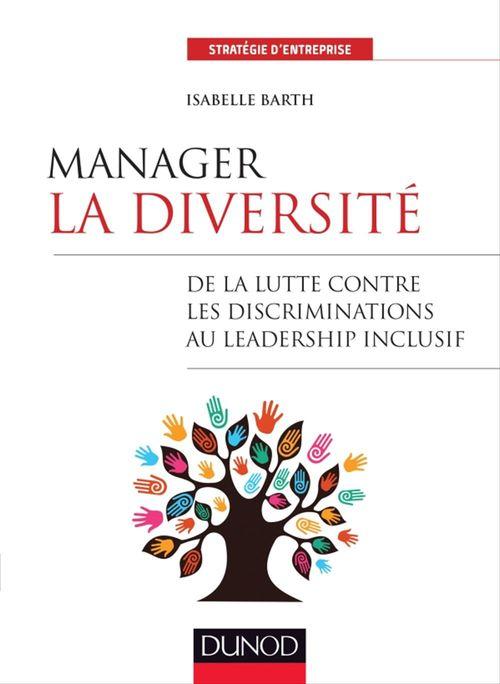 Manager la diversité ; de la lutte contre les discriminations au leadership inclusif