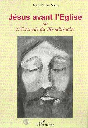 Jean-Pierre Sara Jesus avant l'eglise ou l'evangile du iiie millenaire