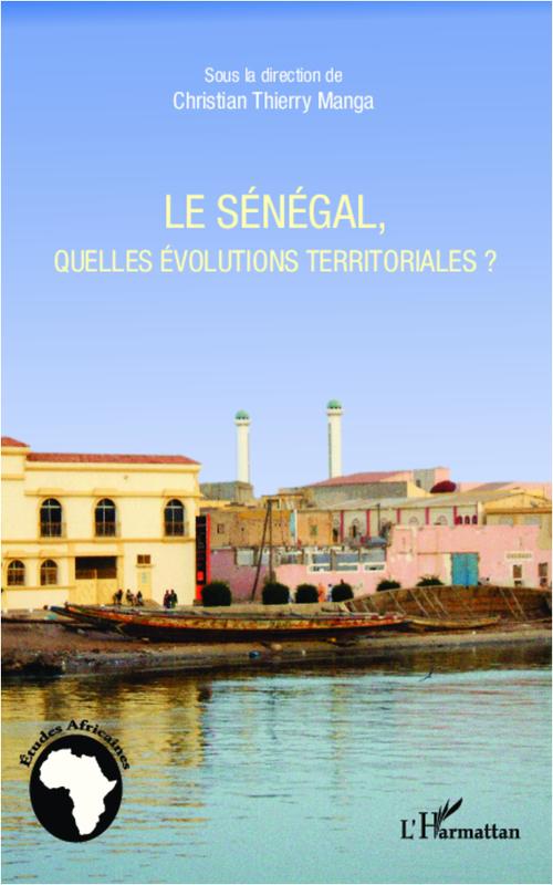 Christian Thierry Manga Le Sénégal, quelles évolutions territoriales ?