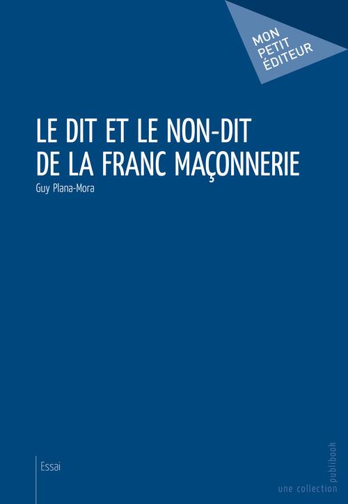 Guy Plana-Mora Le dit et le non-dit de la franc maçonnerie