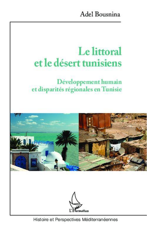 Adel Bousnina Le littoral et le désert tunisiens ; développement humain et disparités régionales en Tunisie