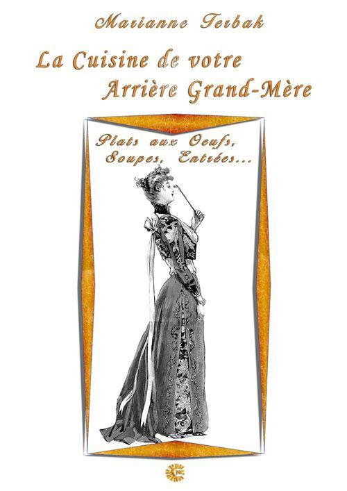 La Cuisine du 19ème siècle : Les Recettes de votre Arrière Grand-Mère - Plats aux Oeufs, Soupes, Entrées...
