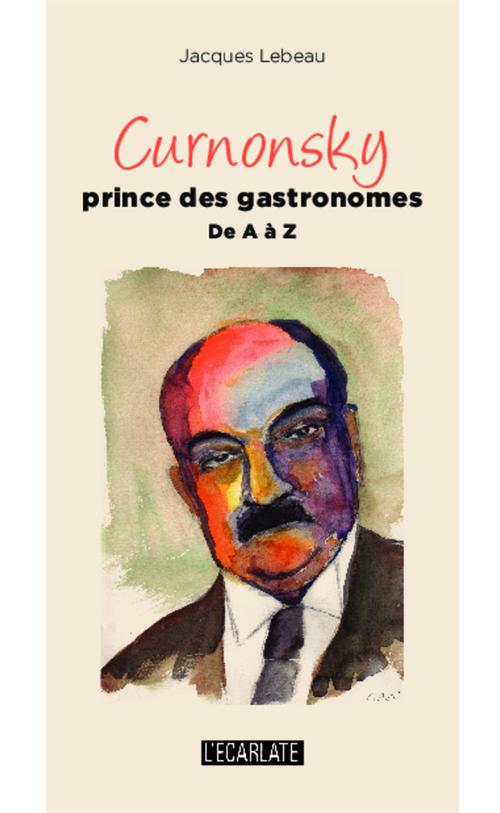 Jacques Lebeau Curnonsky prince des gastronomes