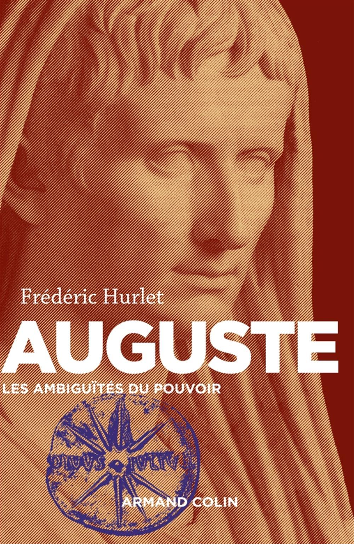 Frédéric Hurlet Auguste - Les ambiguïtés du pouvoir