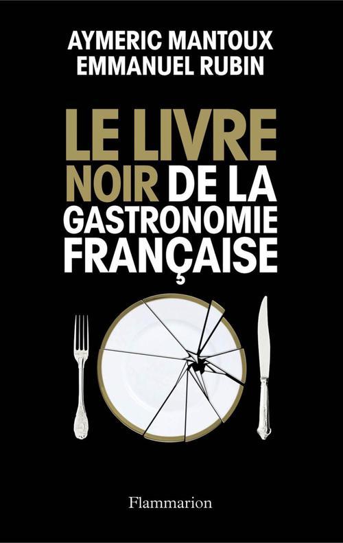 Aymeric Mantoux Le Livre noir de la gastronomie française