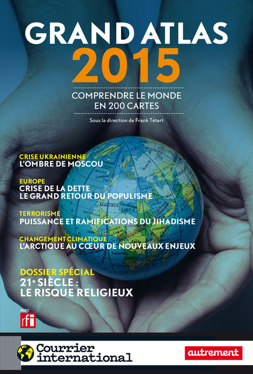 Grand Atlas 2015. Comprendre le monde en 200 cartes