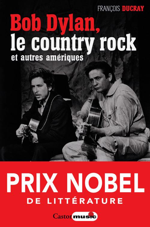 François Ducray Bob Dylan, le country rock et autres Amériques