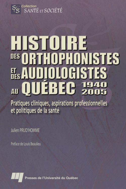 Julien Prud'Homme Histoire des orthophonistes et des audiologistes au Québec : 1940-2005