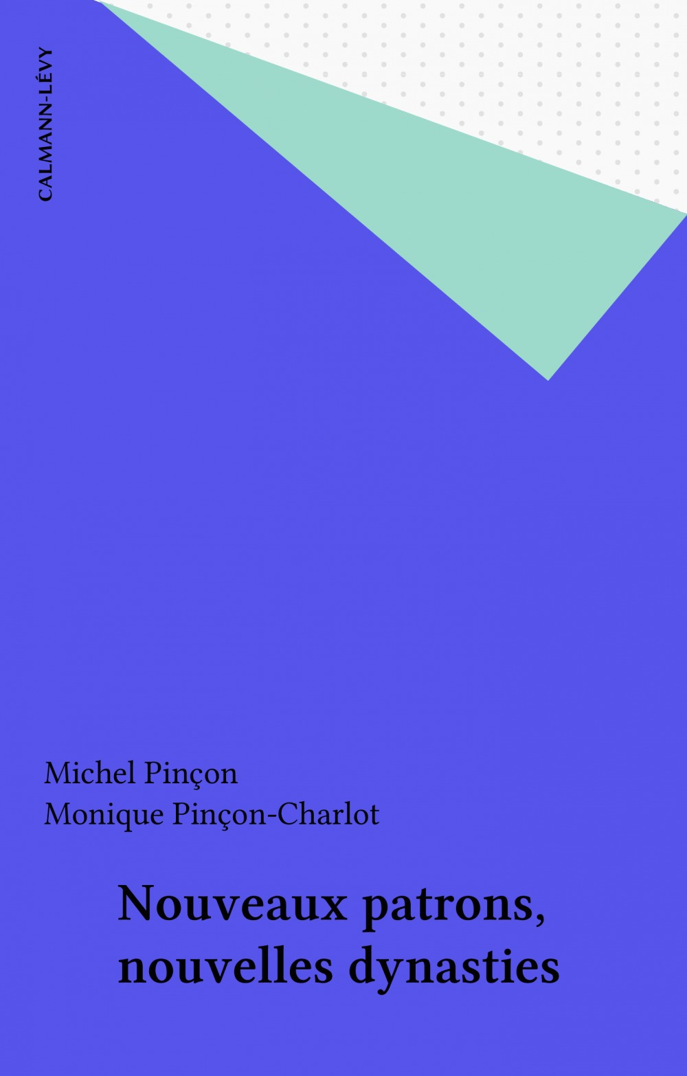Monique Pinçon-Charlot Nouveaux patrons, nouvelles dynasties